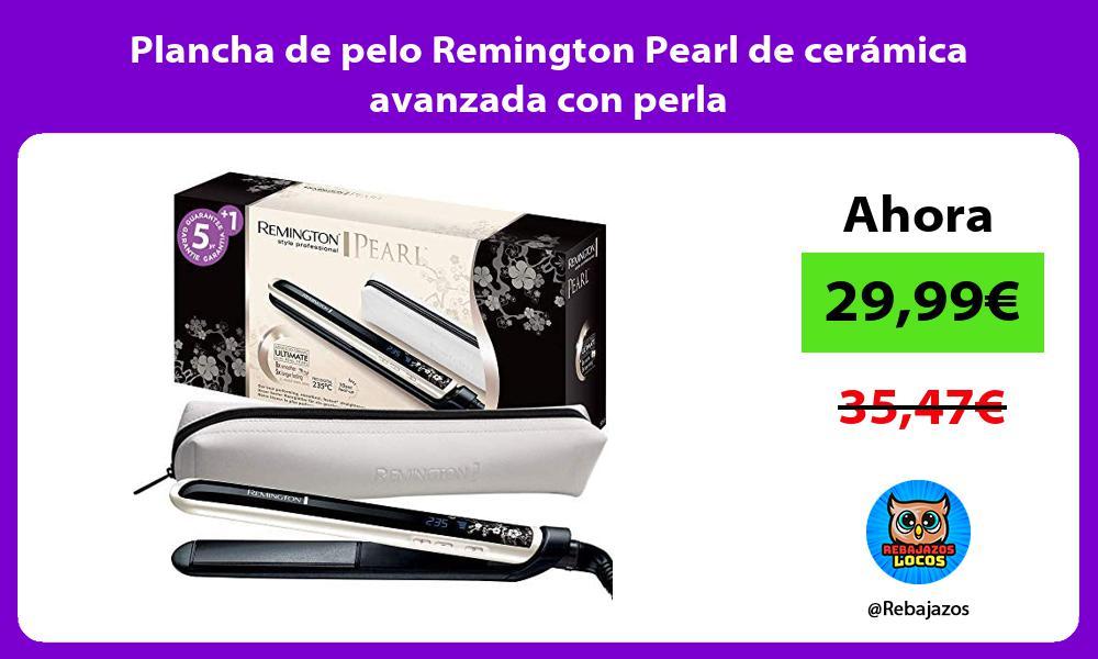 Plancha de pelo Remington Pearl de ceramica avanzada con perla