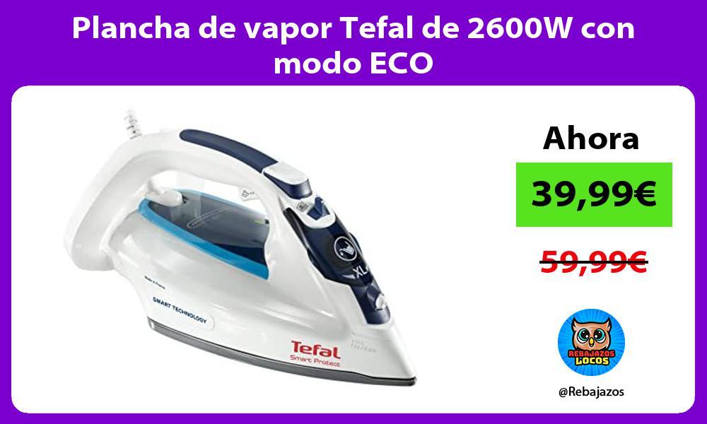 Plancha de vapor Tefal de 2600W con modo ECO
