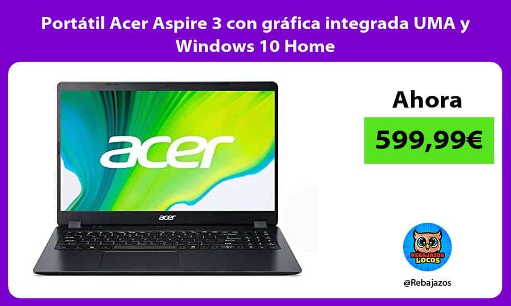 Portatil Acer Aspire 3 con grafica integrada UMA y Windows 10 Home