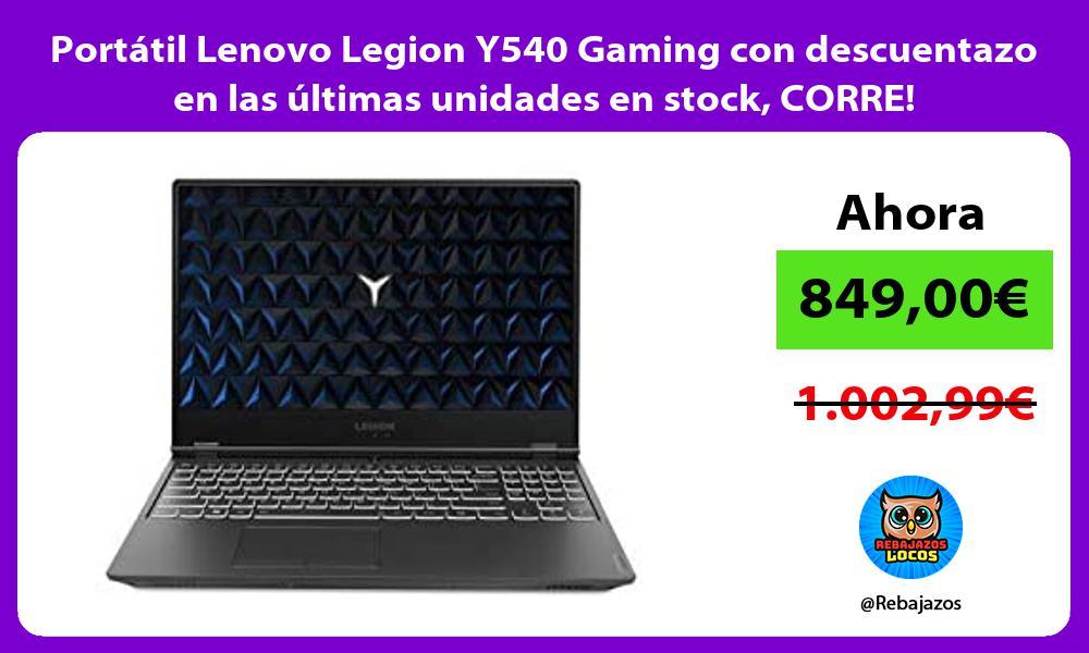 Portatil Lenovo Legion Y540 Gaming con descuentazo en las ultimas unidades en stock CORRE