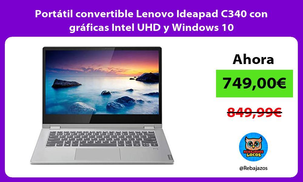 Portatil convertible Lenovo Ideapad C340 con graficas Intel UHD y Windows 10