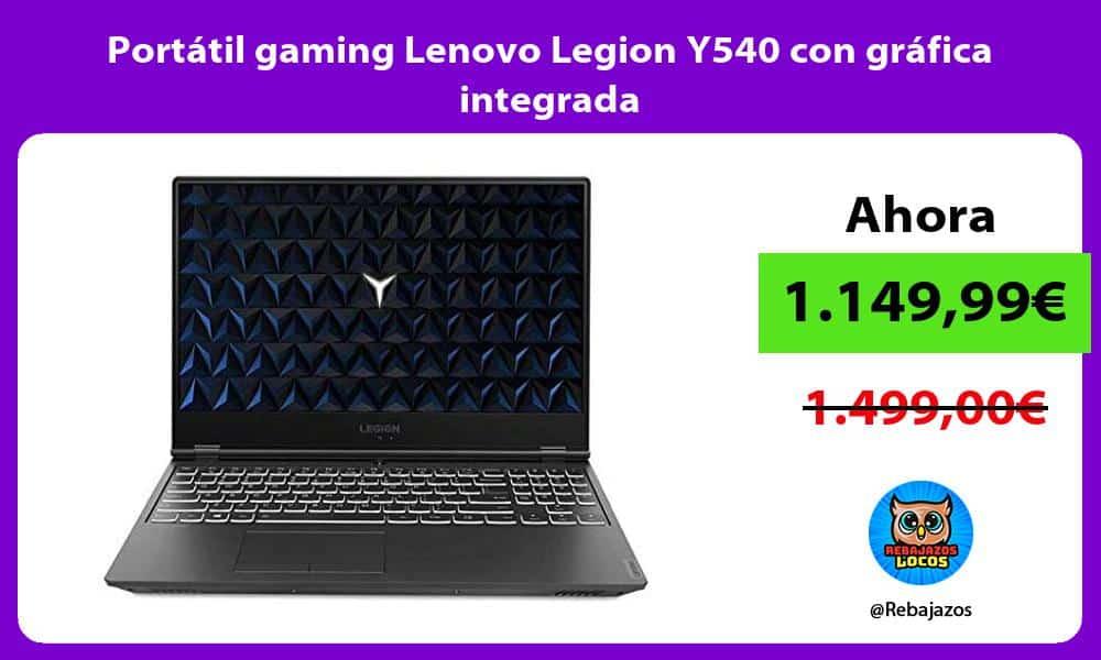 Portatil gaming Lenovo Legion Y540 con grafica integrada