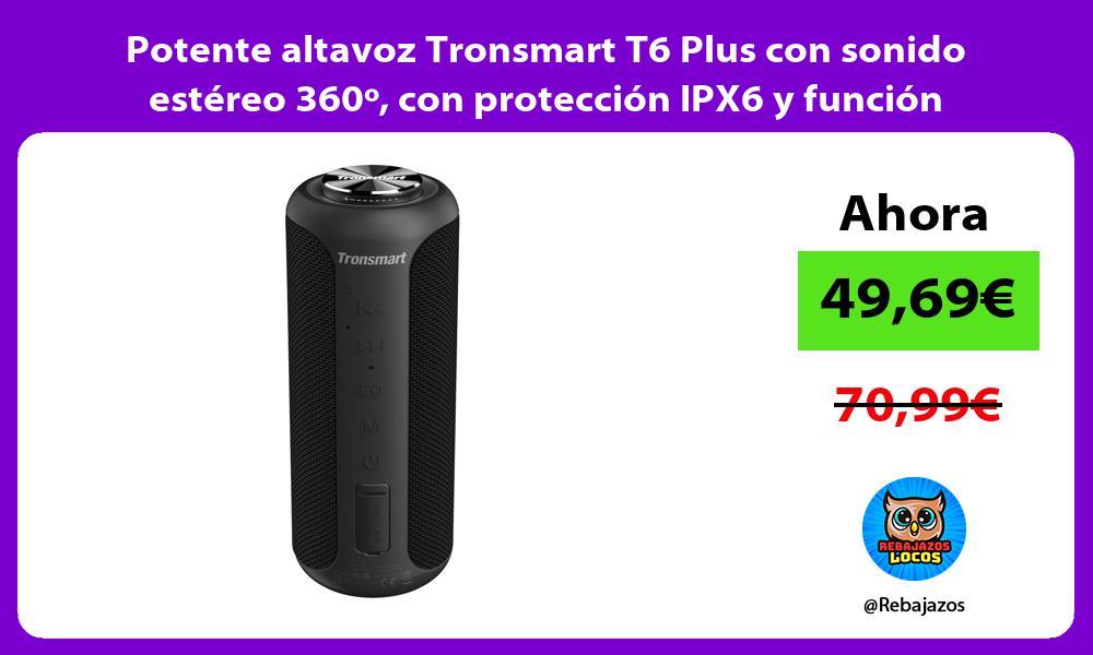 Potente altavoz Tronsmart T6 Plus con sonido estereo 360o con proteccion IPX6 y funcion powerbank