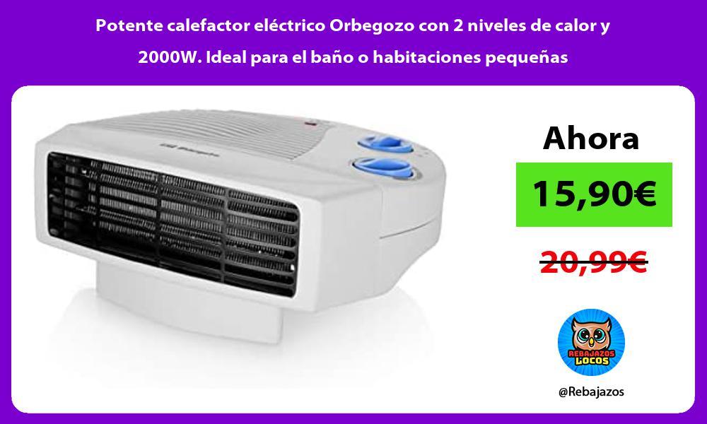 Potente calefactor electrico Orbegozo con 2 niveles de calor y 2000W Ideal para el bano o habitaciones pequenas