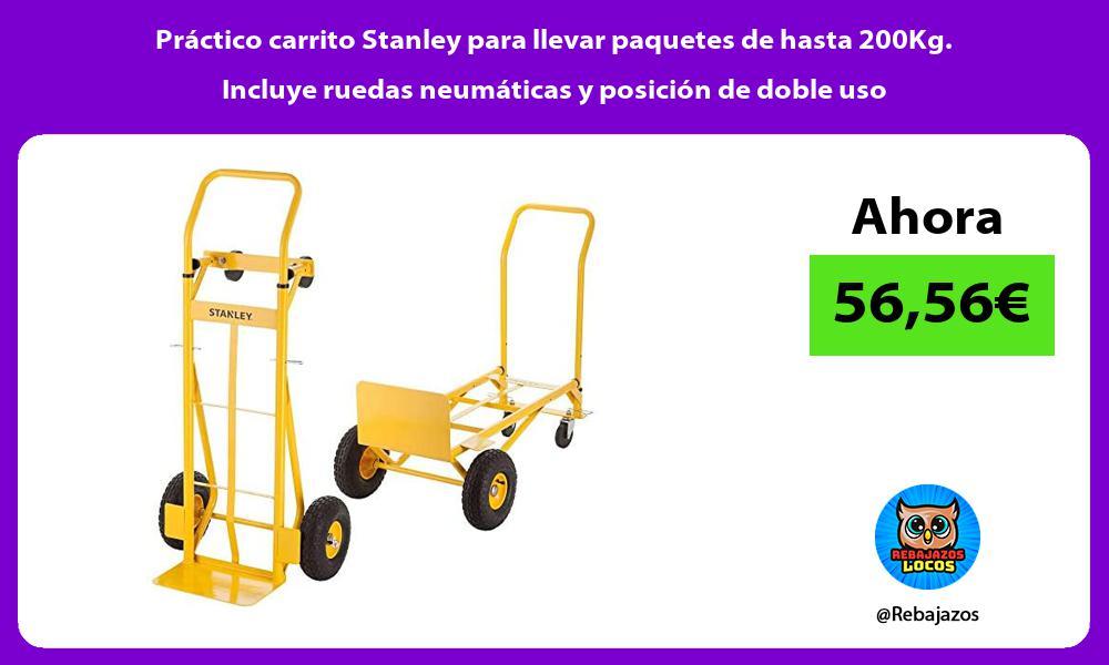 Practico carrito Stanley para llevar paquetes de hasta 200Kg Incluye ruedas neumaticas y posicion de doble uso