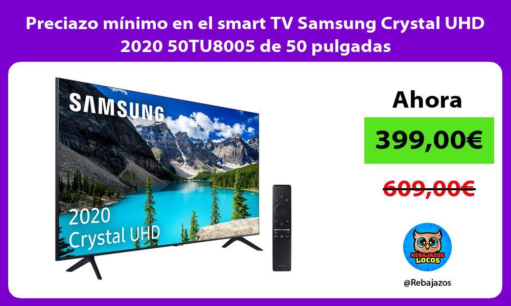 Preciazo minimo en el smart TV Samsung Crystal UHD 2020 50TU8005 de 50 pulgadas