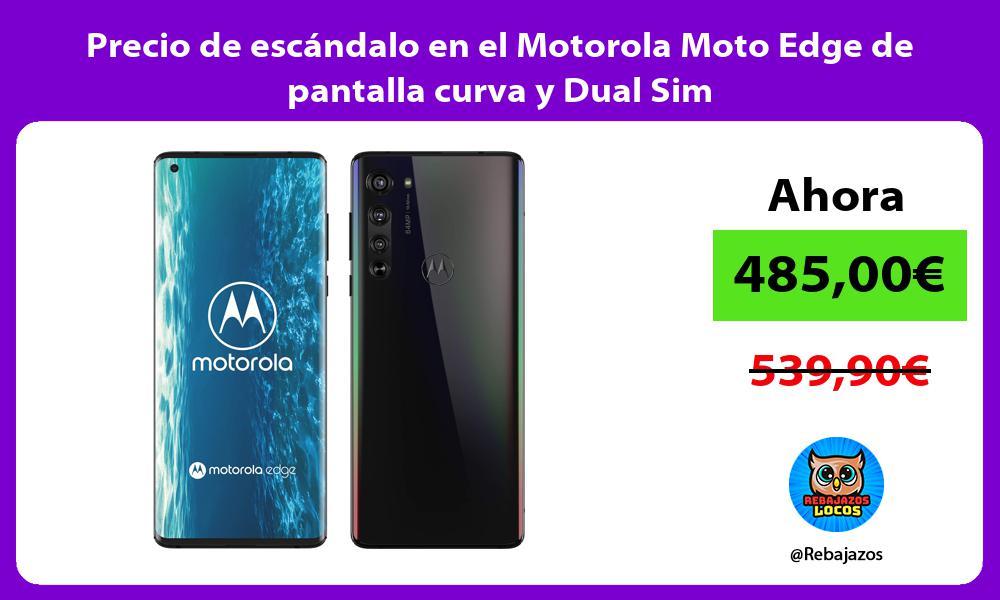 Precio de escandalo en el Motorola Moto Edge de pantalla curva y Dual Sim