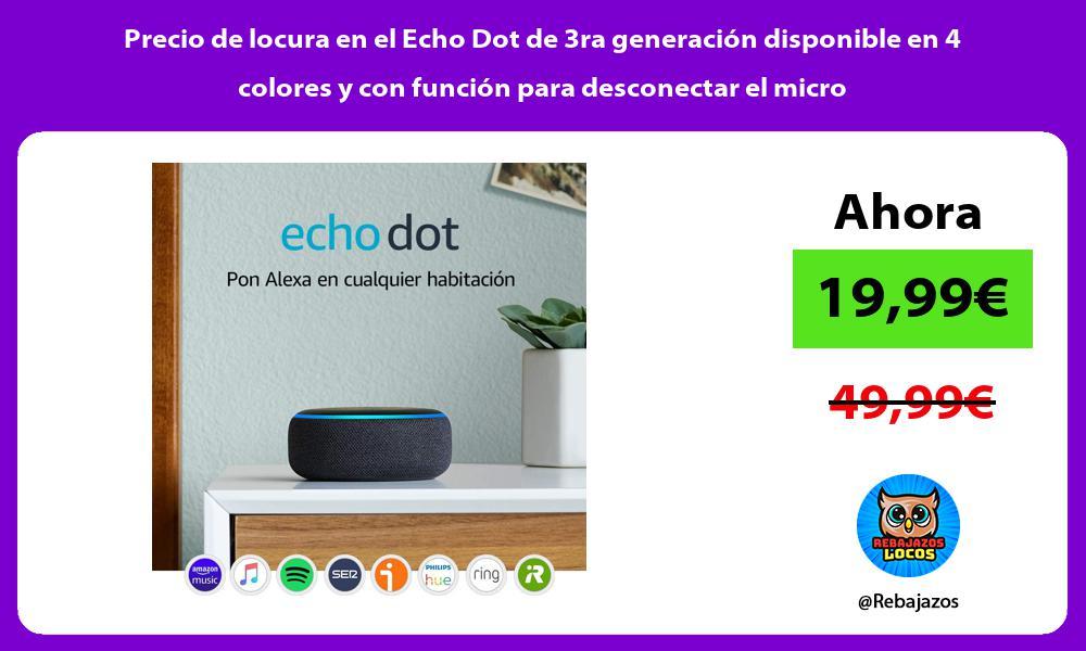 Precio de locura en el Echo Dot de 3ra generacion disponible en 4 colores y con funcion para desconectar el micro