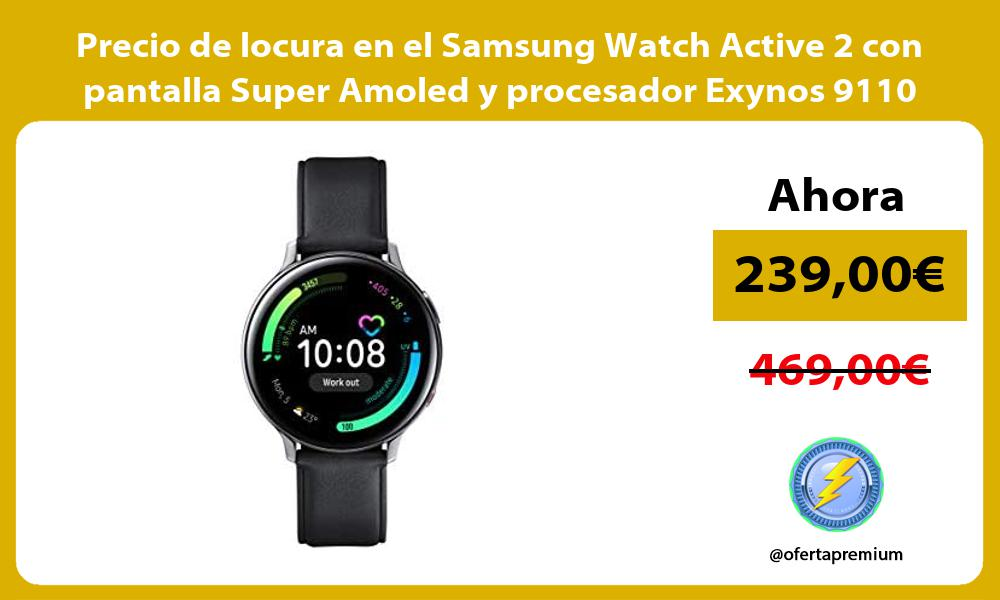 Precio de locura en el Samsung Watch Active 2 con pantalla Super Amoled y procesador Exynos 9110