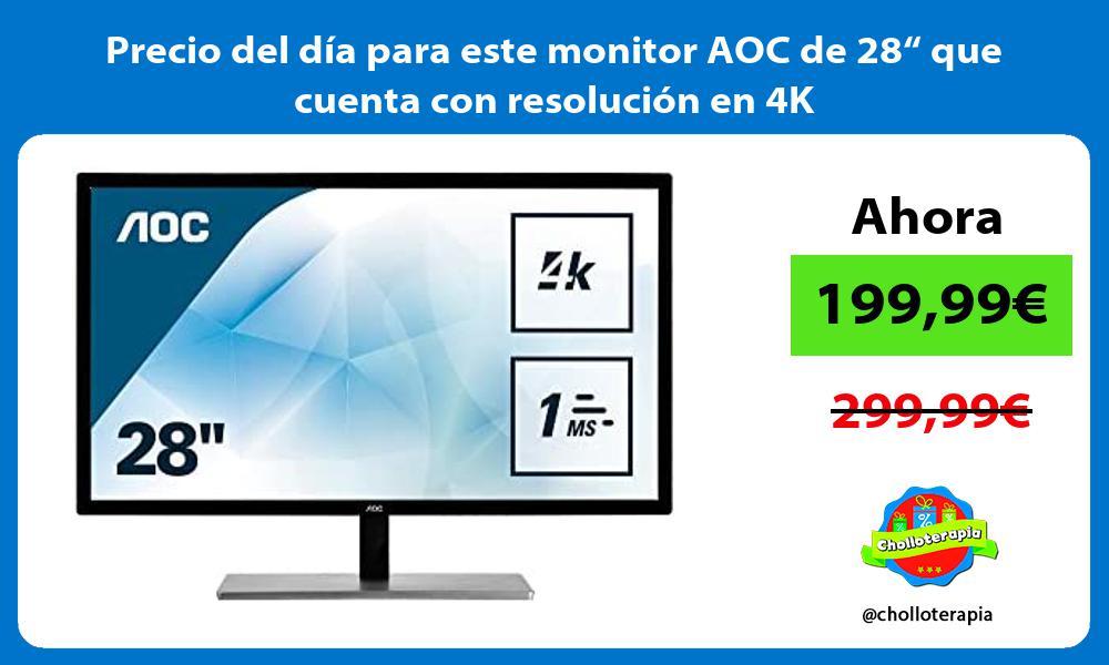 Precio del dia para este monitor AOC de 28 que cuenta con resolucion en 4K