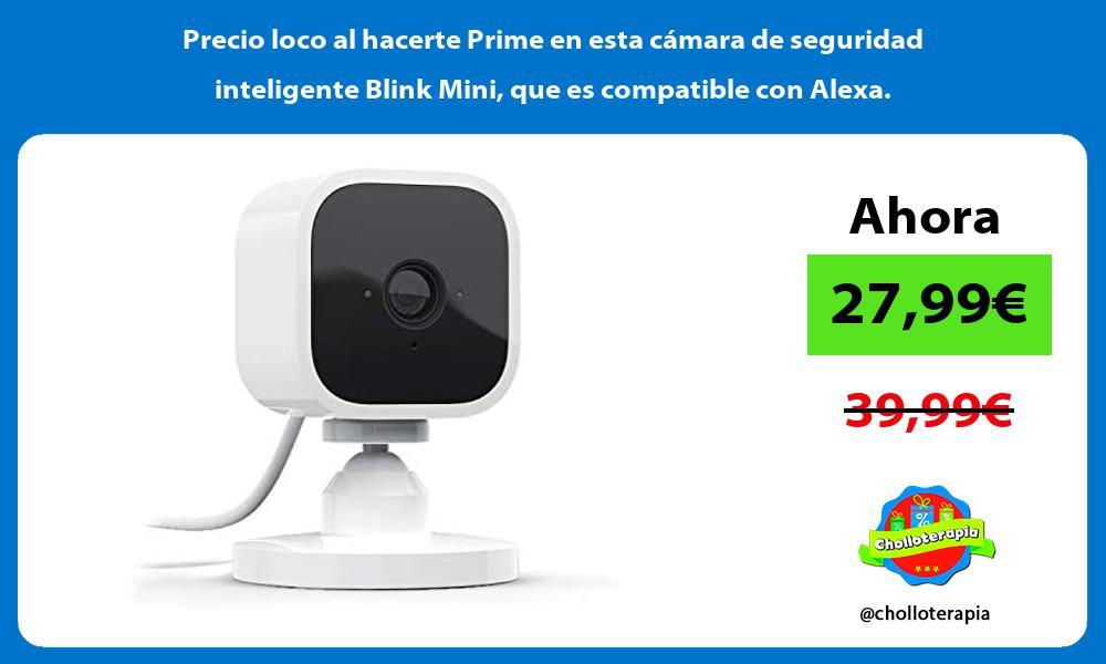 Precio loco al hacerte Prime en esta camara de seguridad inteligente Blink Mini que es compatible con Alexa