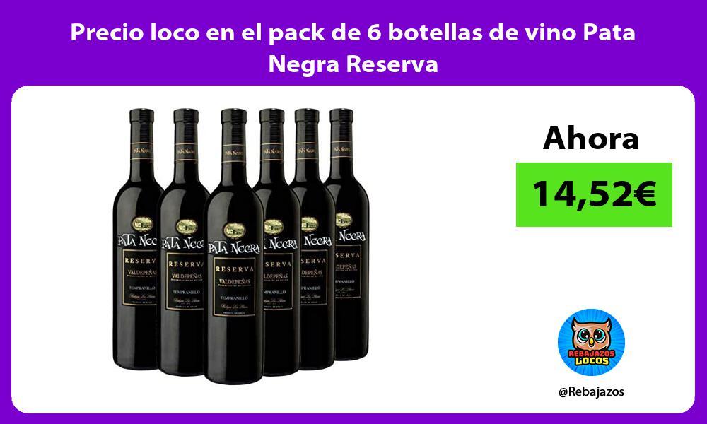 Precio loco en el pack de 6 botellas de vino Pata Negra Reserva