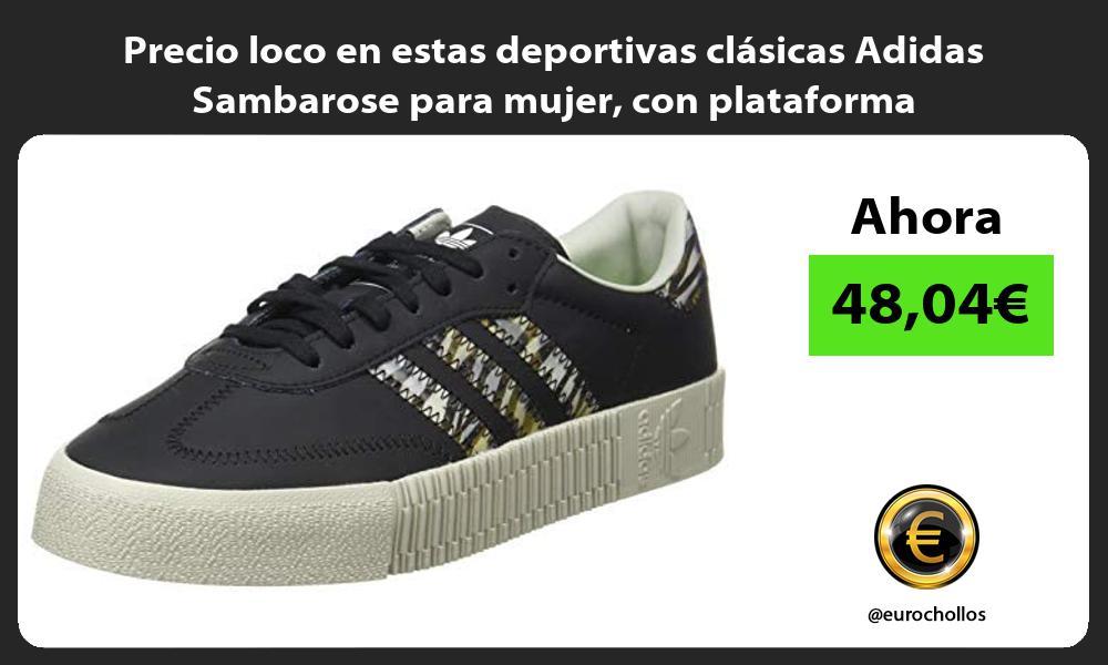 Precio loco en estas deportivas clasicas Adidas Sambarose para mujer con plataforma