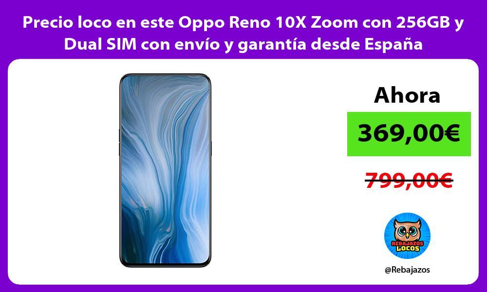 Precio loco en este Oppo Reno 10X Zoom con 256GB y Dual SIM con envio y garantia desde Espana