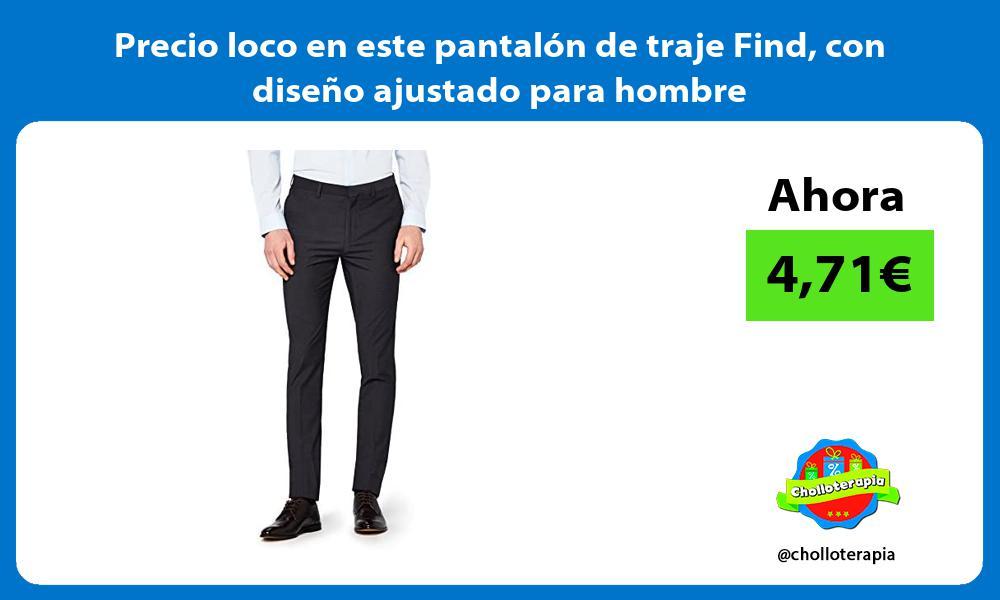 Precio loco en este pantalon de traje Find con diseno ajustado para hombre