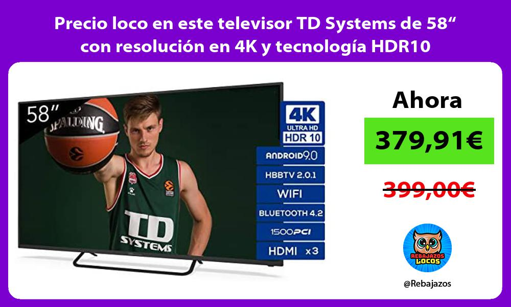Precio loco en este televisor TD Systems de 58 con resolucion en 4K y tecnologia HDR10