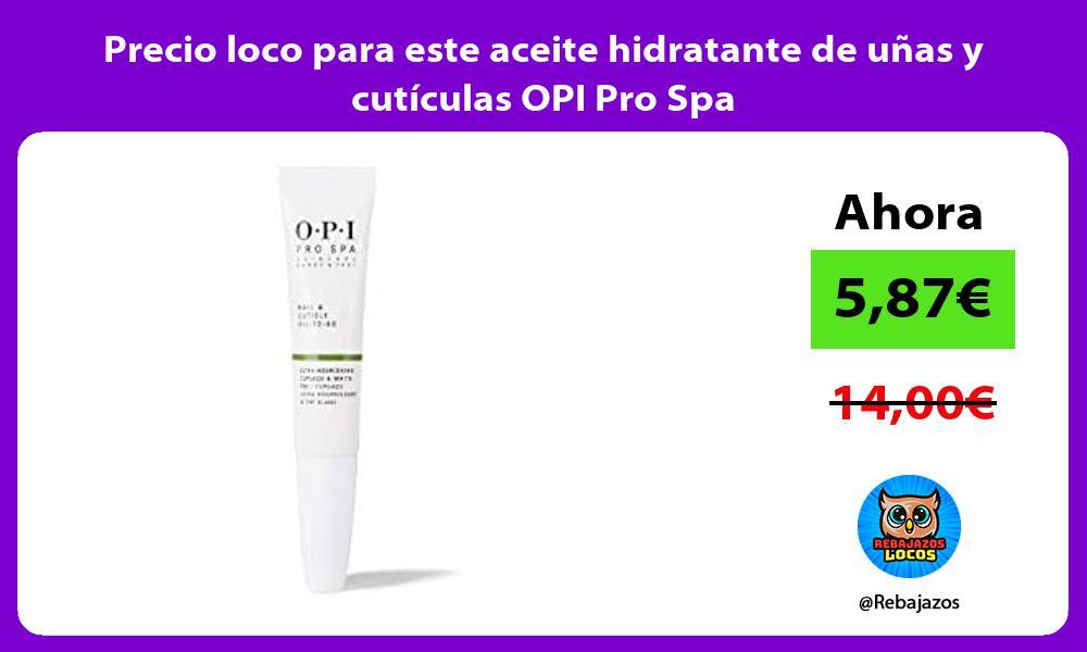 Precio loco para este aceite hidratante de unas y cuticulas OPI Pro Spa