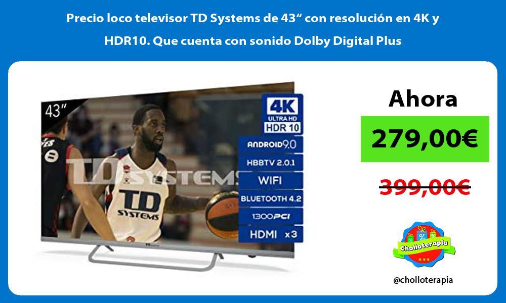 Precio loco televisor TD Systems de 43 con resolucion en 4K y HDR10 Que cuenta con sonido Dolby Digital Plus