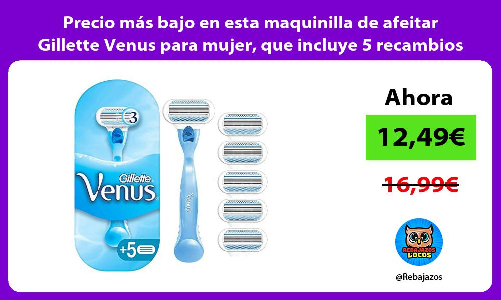 Precio mas bajo en esta maquinilla de afeitar Gillette Venus para mujer que incluye 5 recambios