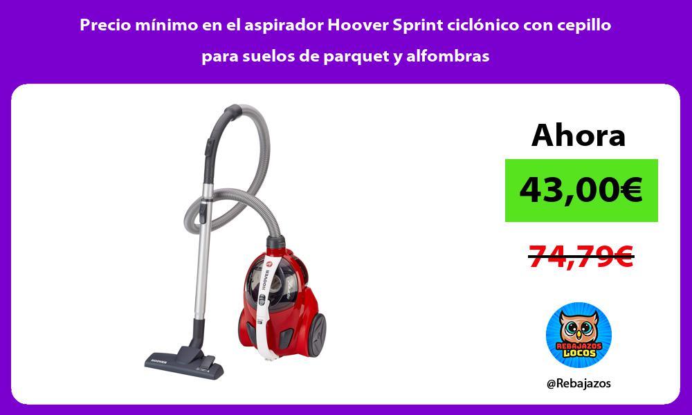 Precio minimo en el aspirador Hoover Sprint ciclonico con cepillo para suelos de parquet y alfombras