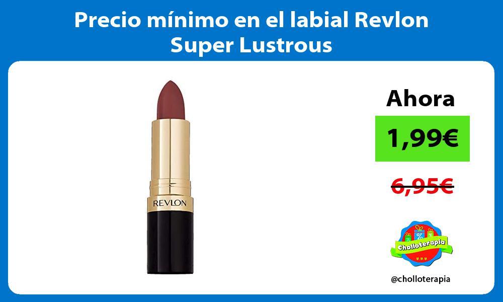 Precio minimo en el labial Revlon Super Lustrous