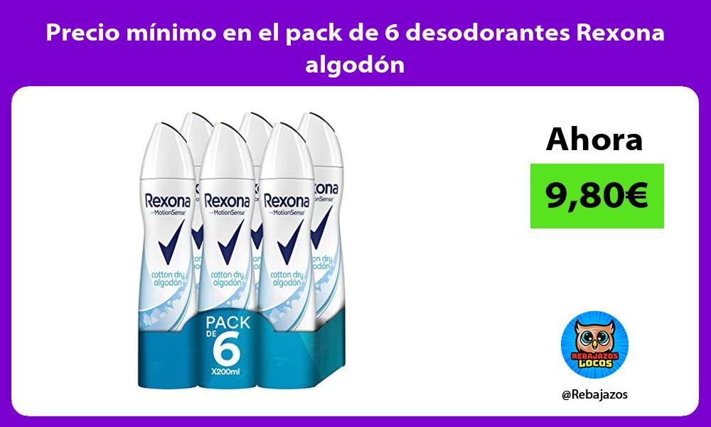 Precio minimo en el pack de 6 desodorantes Rexona algodon