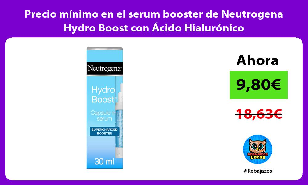 Precio minimo en el serum booster de Neutrogena Hydro Boost con Acido Hialuronico