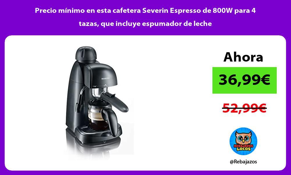 Precio minimo en esta cafetera Severin Espresso de 800W para 4 tazas que incluye espumador de leche