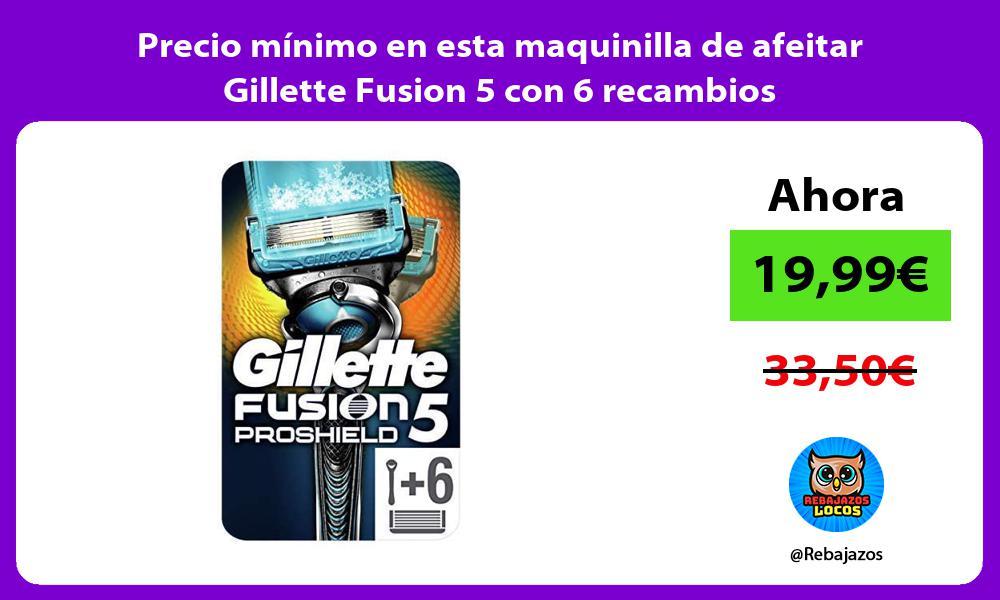Precio minimo en esta maquinilla de afeitar Gillette Fusion 5 con 6 recambios