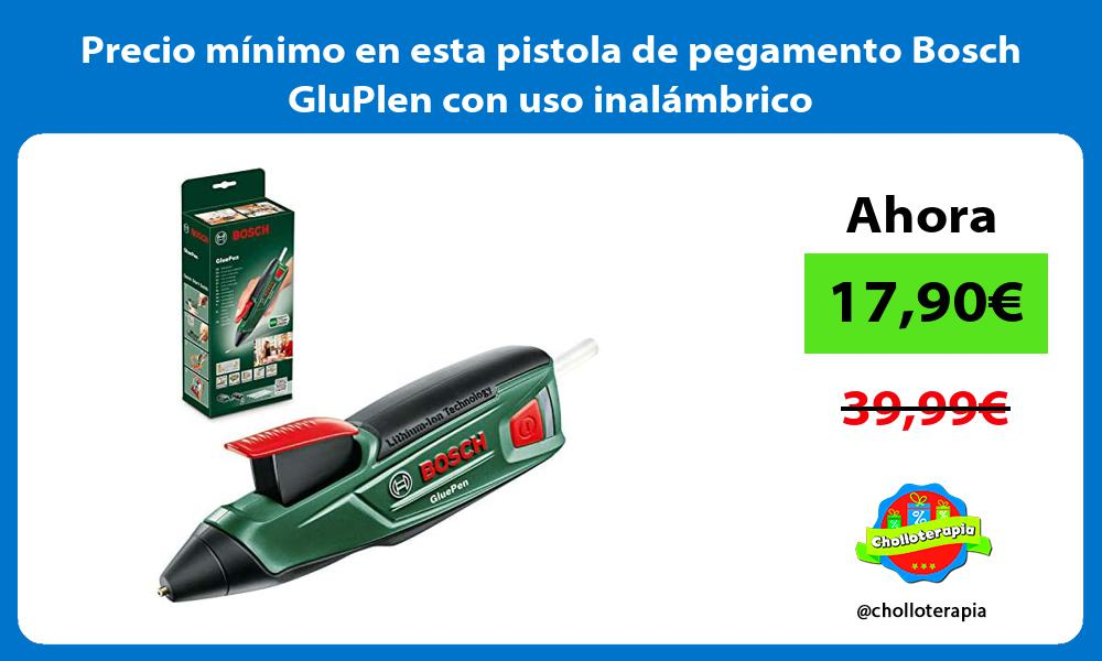 Precio minimo en esta pistola de pegamento Bosch GluPlen con uso inalambrico