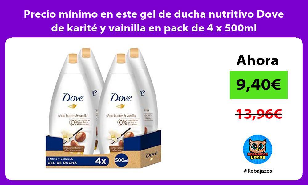Precio minimo en este gel de ducha nutritivo Dove de karite y vainilla en pack de 4 x 500ml