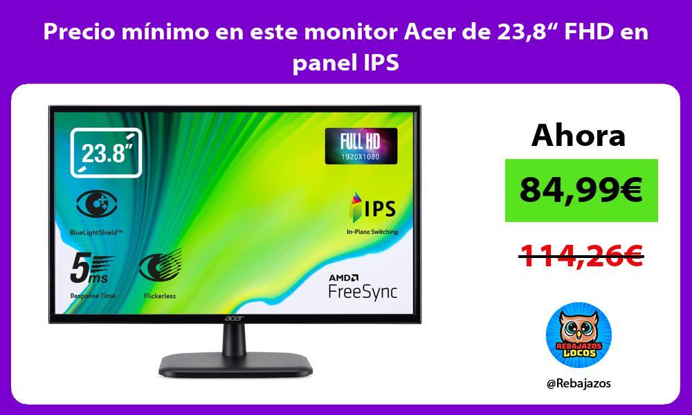 Precio minimo en este monitor Acer de 238 FHD en panel IPS