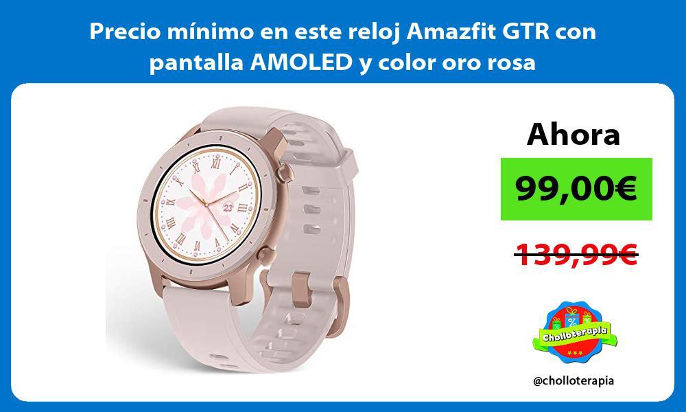 Precio minimo en este reloj Amazfit GTR con pantalla AMOLED y color oro rosa