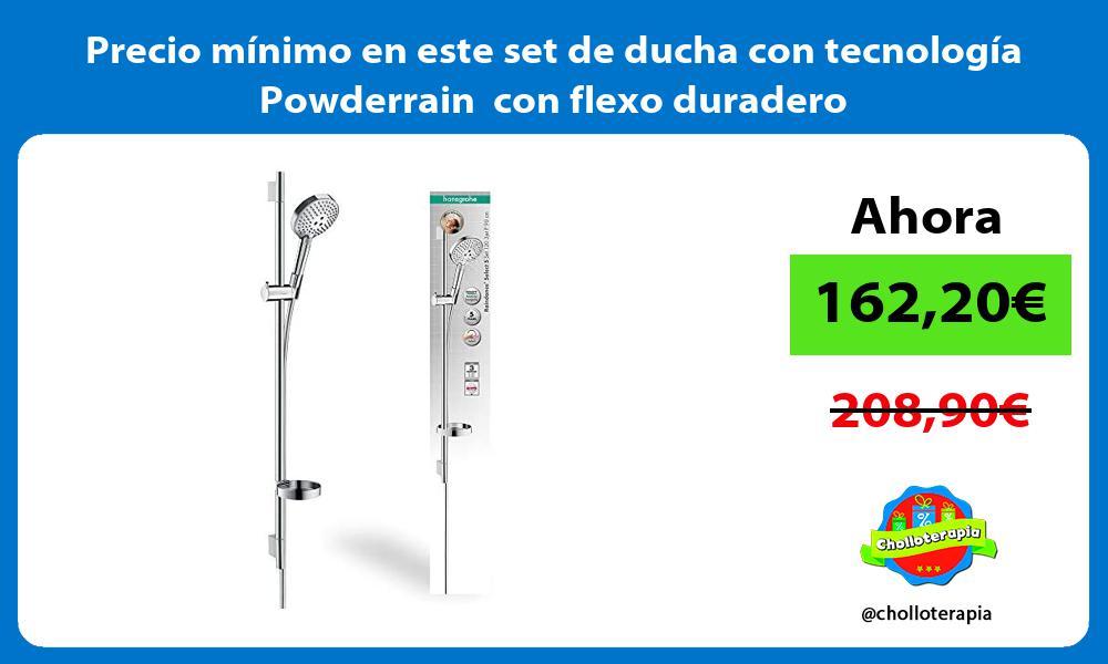 Precio minimo en este set de ducha con tecnologia Powderrain con flexo duradero