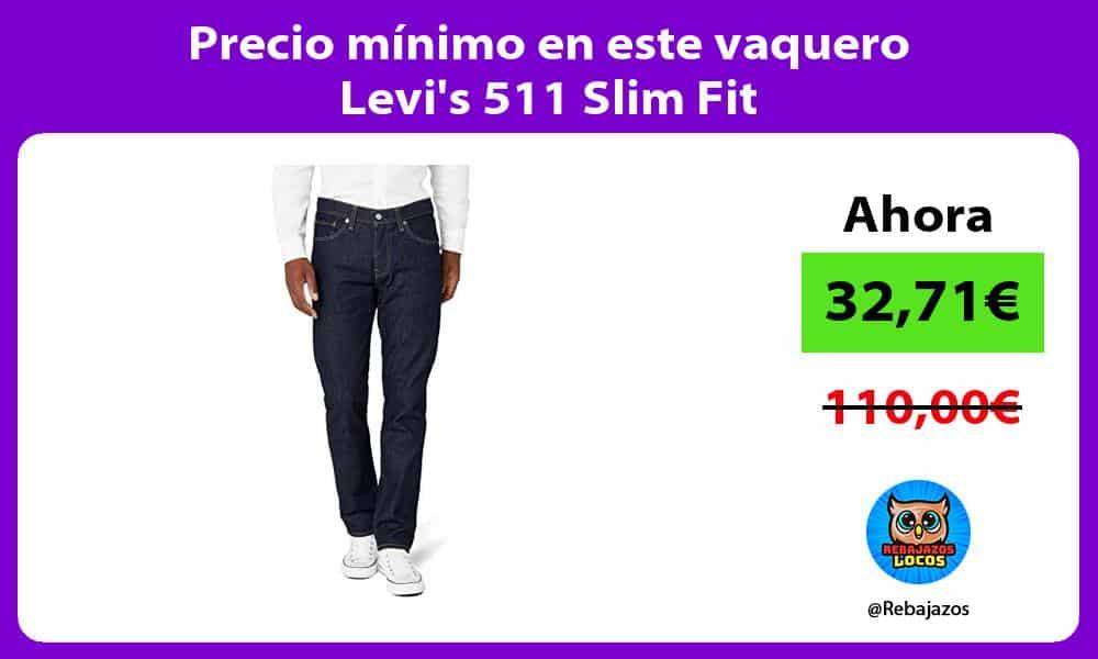 Precio minimo en este vaquero Levis 511 Slim Fit