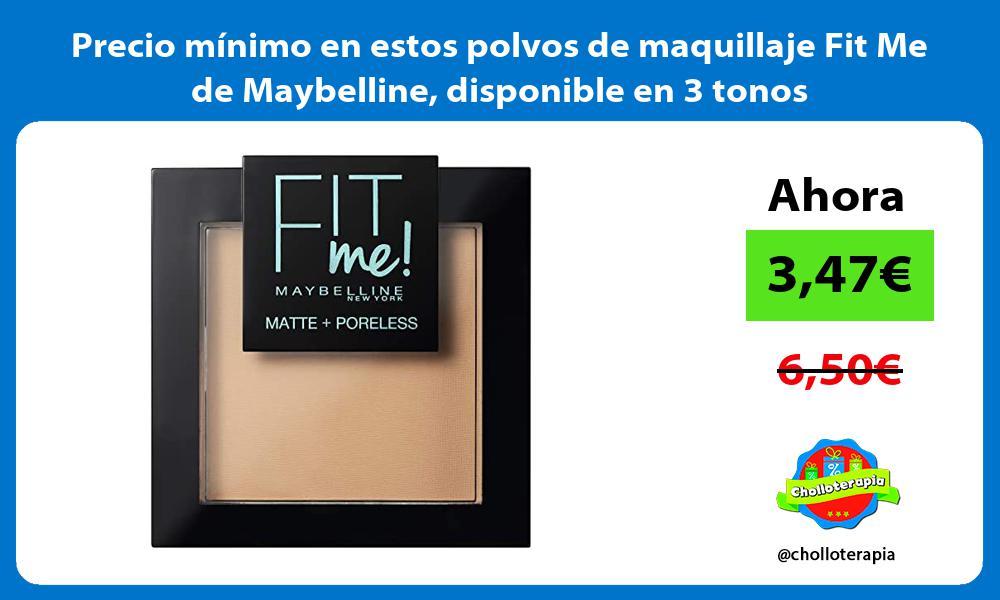 Precio minimo en estos polvos de maquillaje Fit Me de Maybelline disponible en 3 tonos