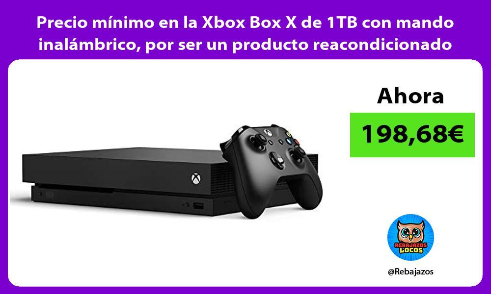 Precio minimo en la Xbox Box X de 1TB con mando inalambrico por ser un producto reacondicionado