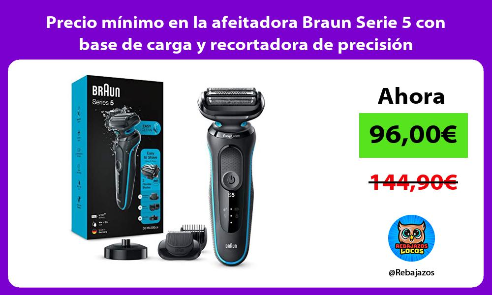 Precio minimo en la afeitadora Braun Serie 5 con base de carga y recortadora de precision