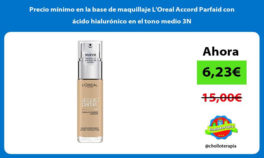 Precio minimo en la base de maquillaje LOreal Accord Parfaid con acido hialuronico en el tono medio 3N
