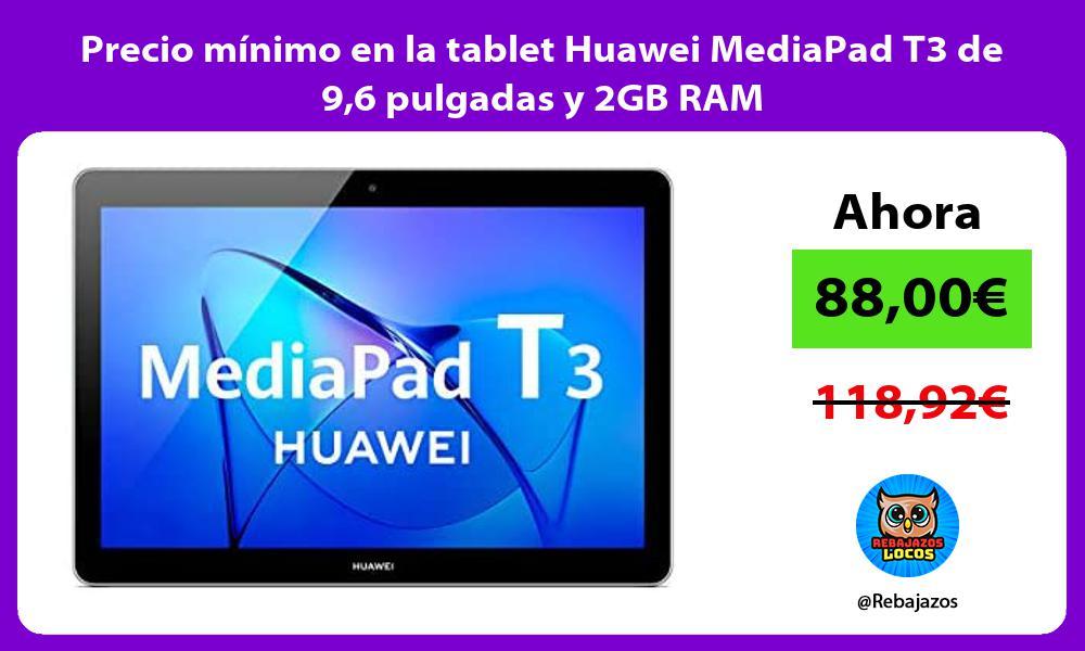 Precio minimo en la tablet Huawei MediaPad T3 de 96 pulgadas y 2GB RAM