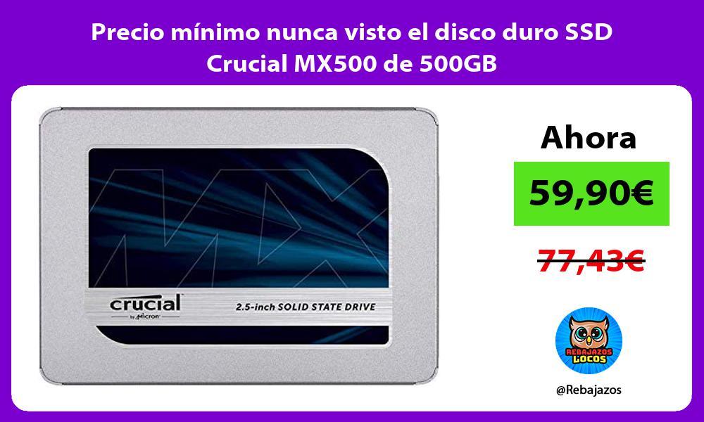 Precio minimo nunca visto el disco duro SSD Crucial MX500 de 500GB