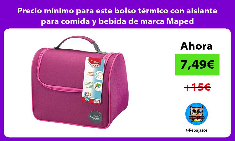 Precio minimo para este bolso termico con aislante para comida y bebida de marca Maped