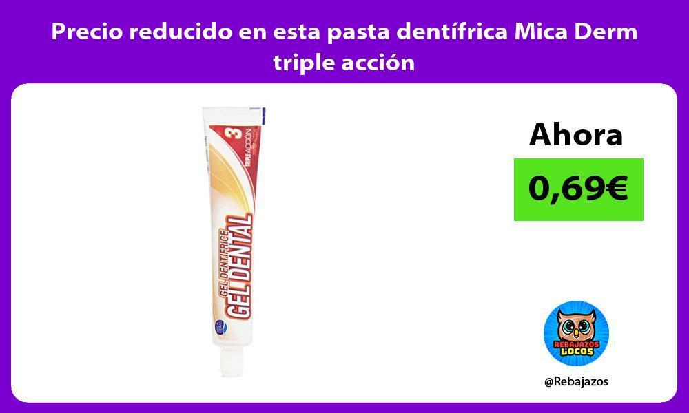 Precio reducido en esta pasta dentifrica Mica Derm triple accion