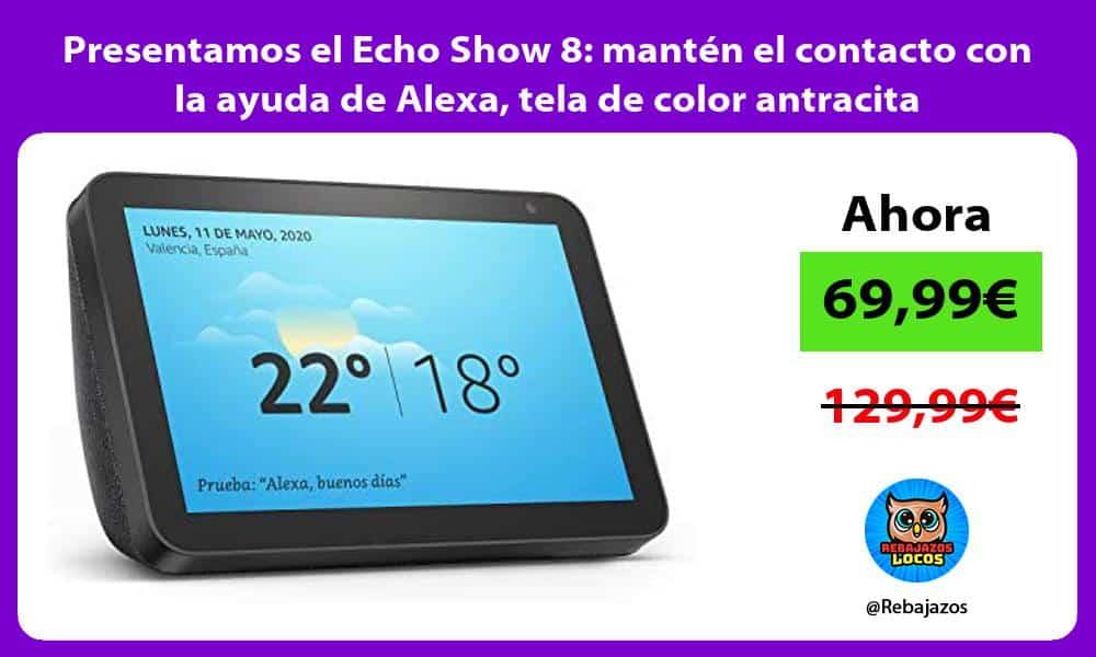 Presentamos el Echo Show 8 manten el contacto con la ayuda de Alexa tela de color antracita