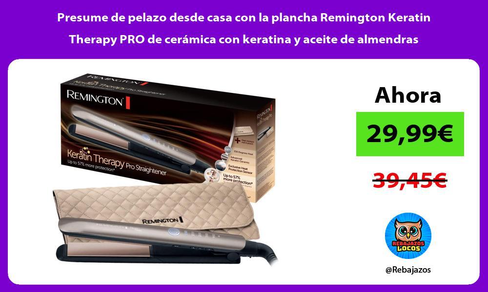 Presume de pelazo desde casa con la plancha Remington Keratin Therapy PRO de ceramica con keratina y aceite de almendras