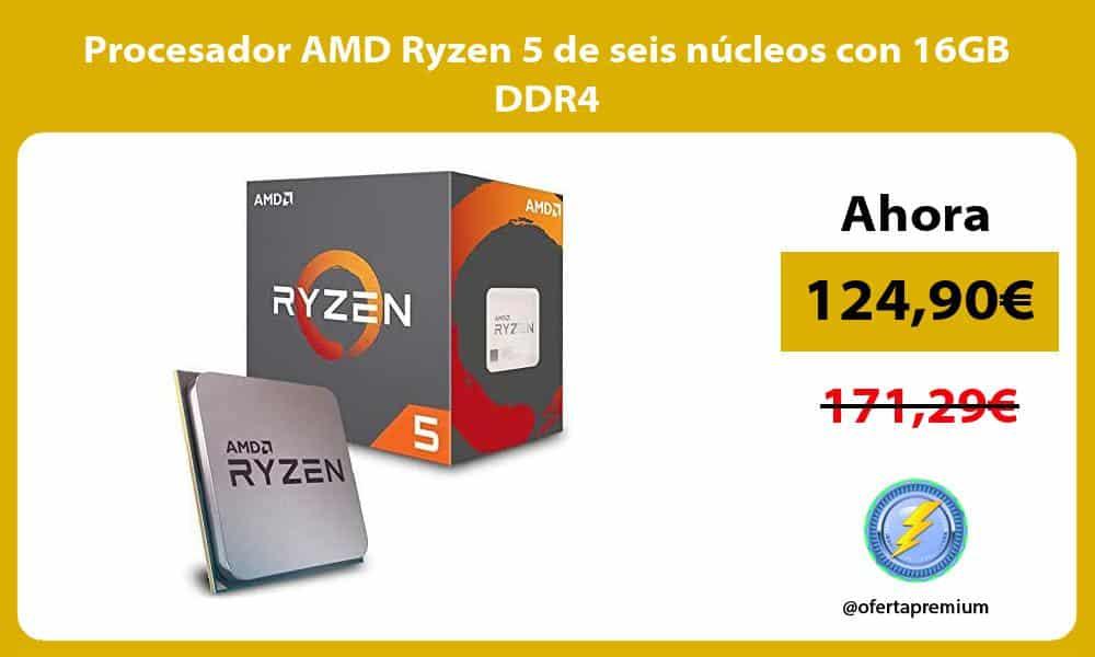 Procesador AMD Ryzen 5 de seis nucleos con 16GB DDR4