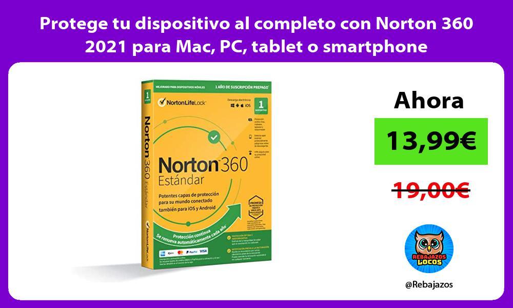 Protege tu dispositivo al completo con Norton 360 2021 para Mac PC tablet o smartphone