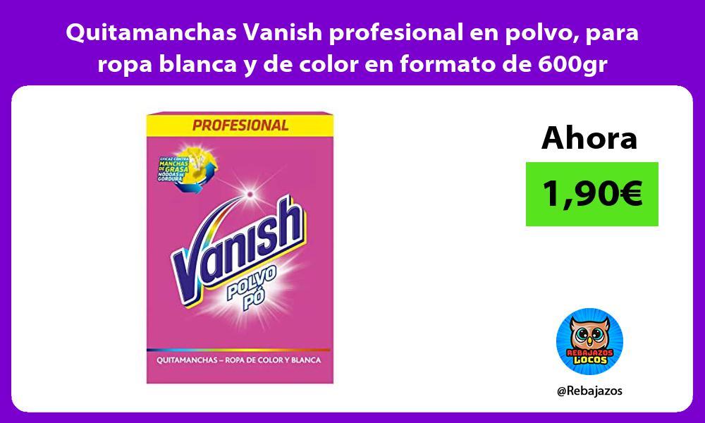 Quitamanchas Vanish profesional en polvo para ropa blanca y de color en formato de 600gr