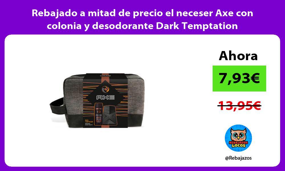 Rebajado a mitad de precio el neceser Axe con colonia y desodorante Dark Temptation