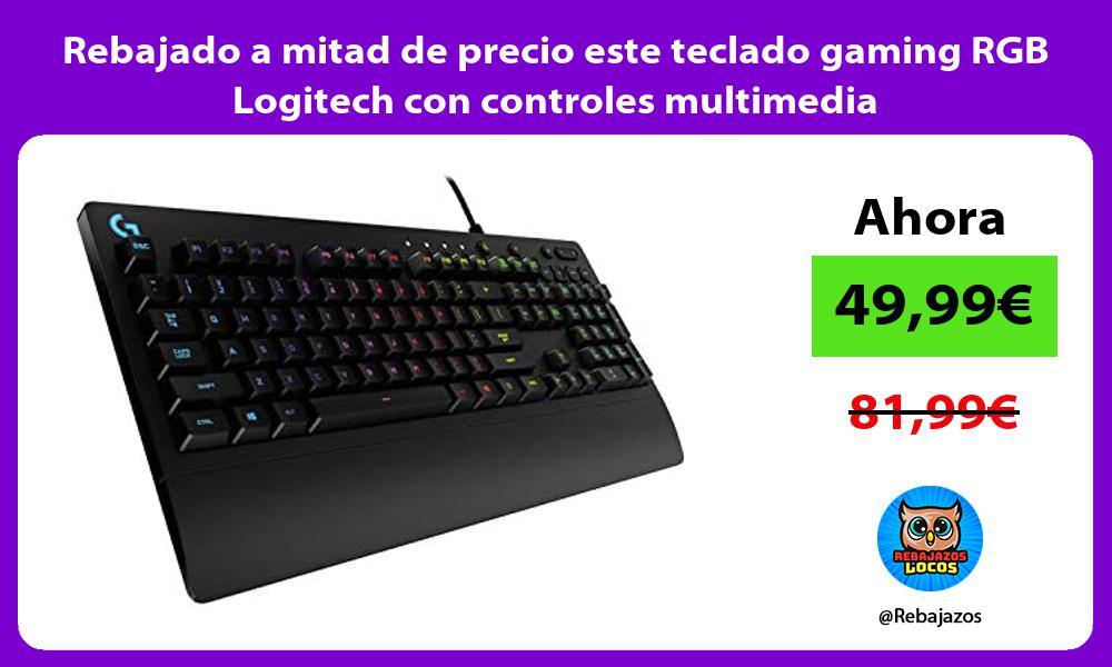 Rebajado a mitad de precio este teclado gaming RGB Logitech con controles multimedia